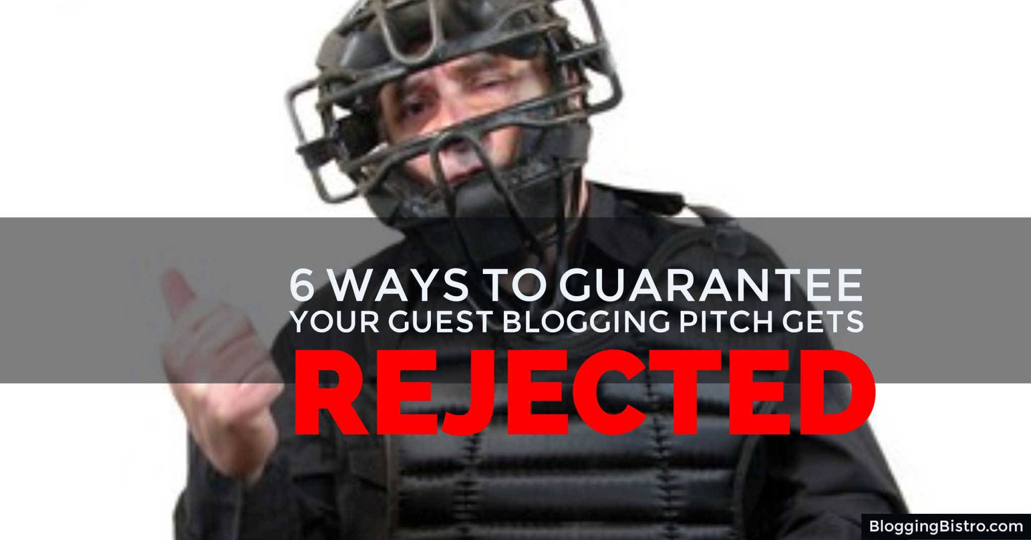 six ways to guarantee your guest blogging pitch gets rejected