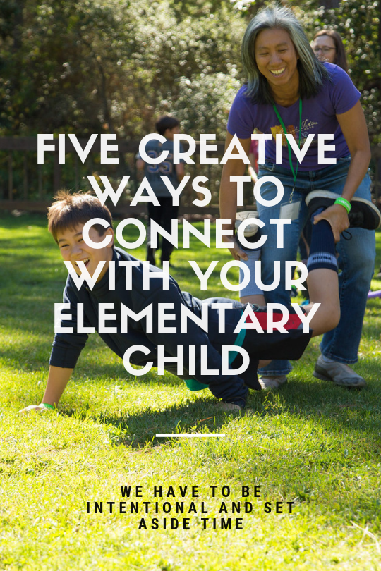Five Creative Ways to Connect with your Elementary Child