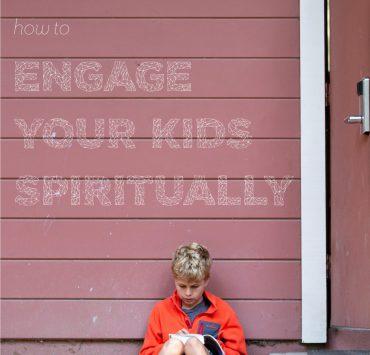 Engage your kids spiritually